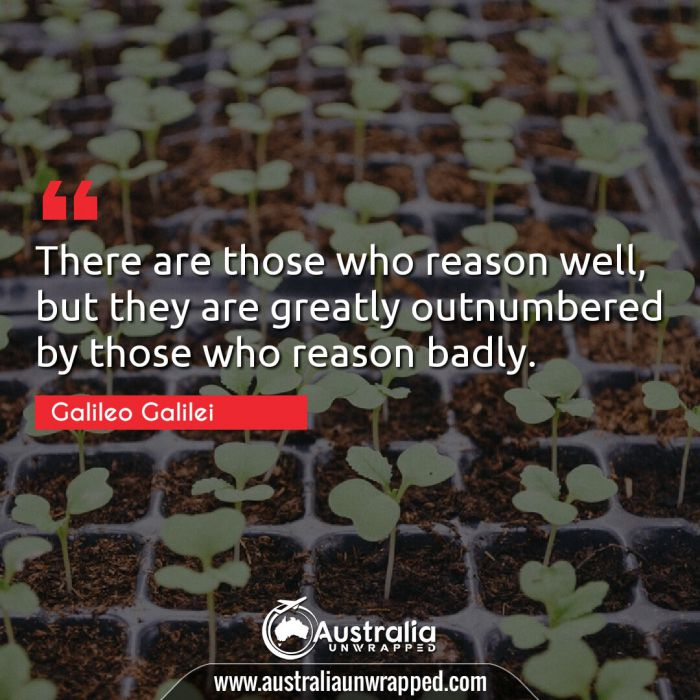 There are those who reason well, but they are greatly outnumbered by those who reason badly.