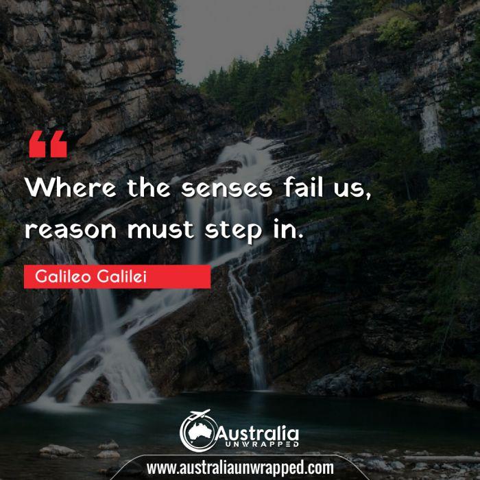 Where the senses fail us, reason must step in.