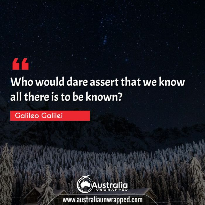 Who would dare assert that we know all there is to be known?
