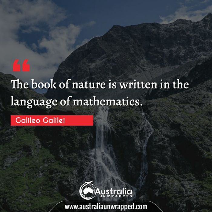 The book of nature is written in the language of mathematics.