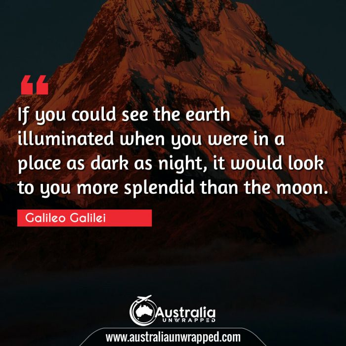If you could see the earth illuminated when you were in a place as dark as night, it would look to you more splendid than the moon.