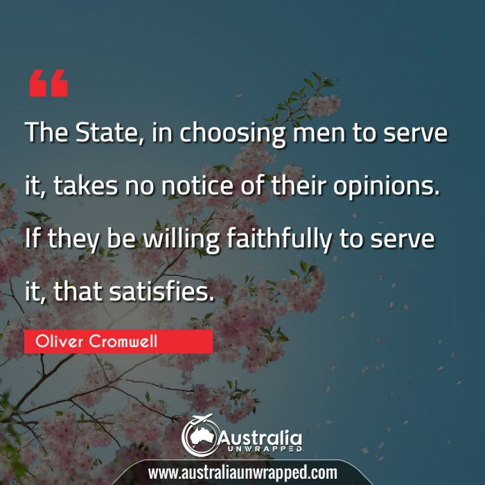 The State, in choosing men to serve it, takes no notice of their opinions. If they be willing faithfully to serve it, that satisfies.