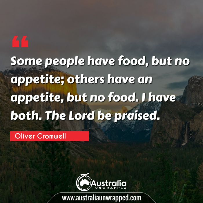 Some people have food, but no appetite; others have an appetite, but no food. I have both. The Lord be praised.