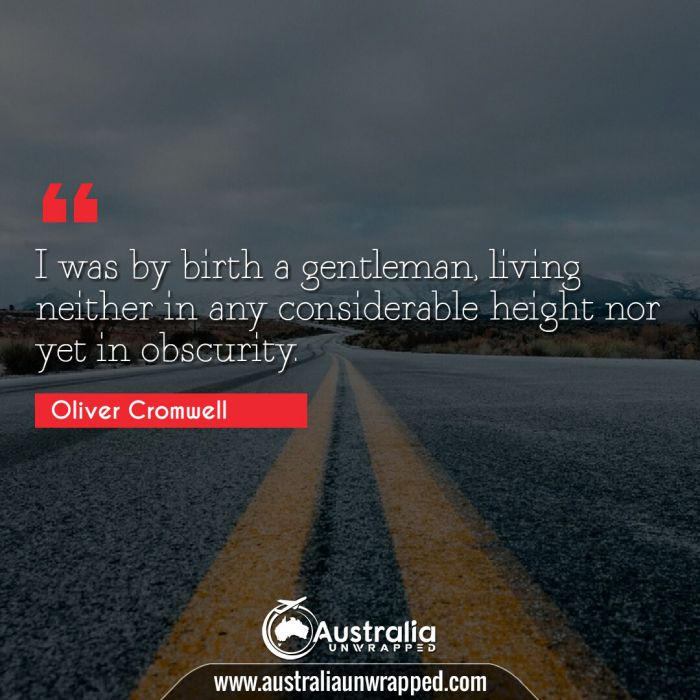 I was by birth a gentleman, living neither in any considerable height nor yet in obscurity.