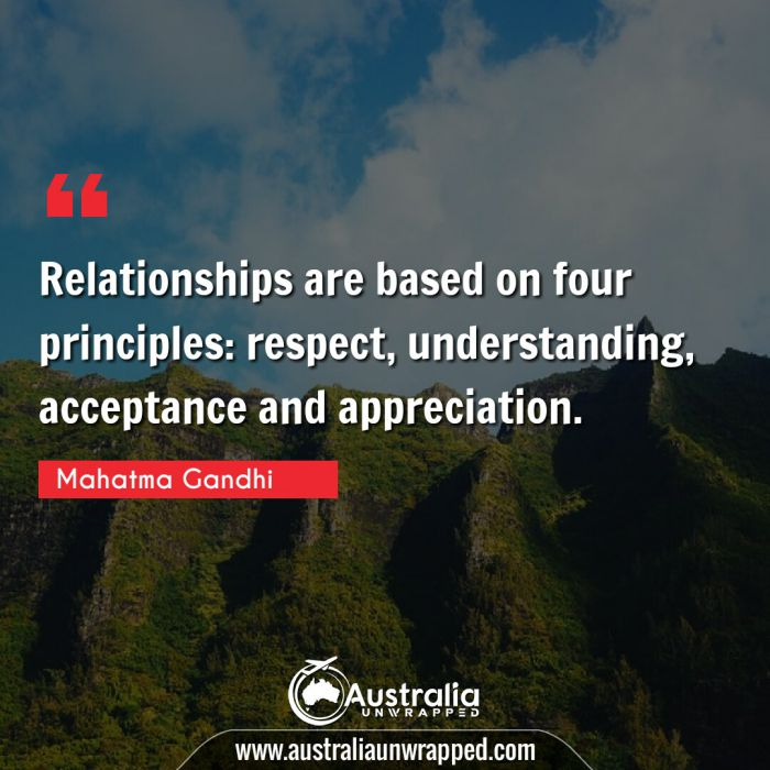 Relationships are based on four principles: respect, understanding, acceptance and appreciation.