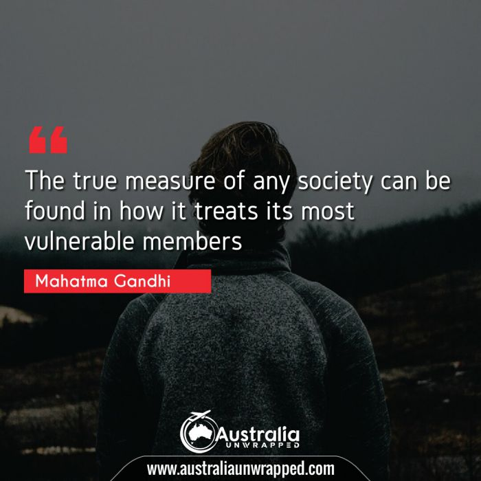 The true measure of any society can be found in how it treats its most vulnerable members