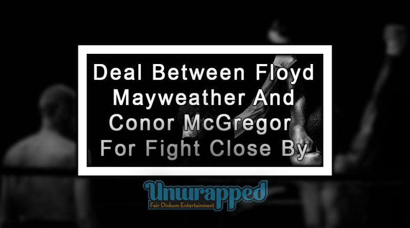 Deal Between Floyd Mayweather and Conor McGregor for Fight Close By