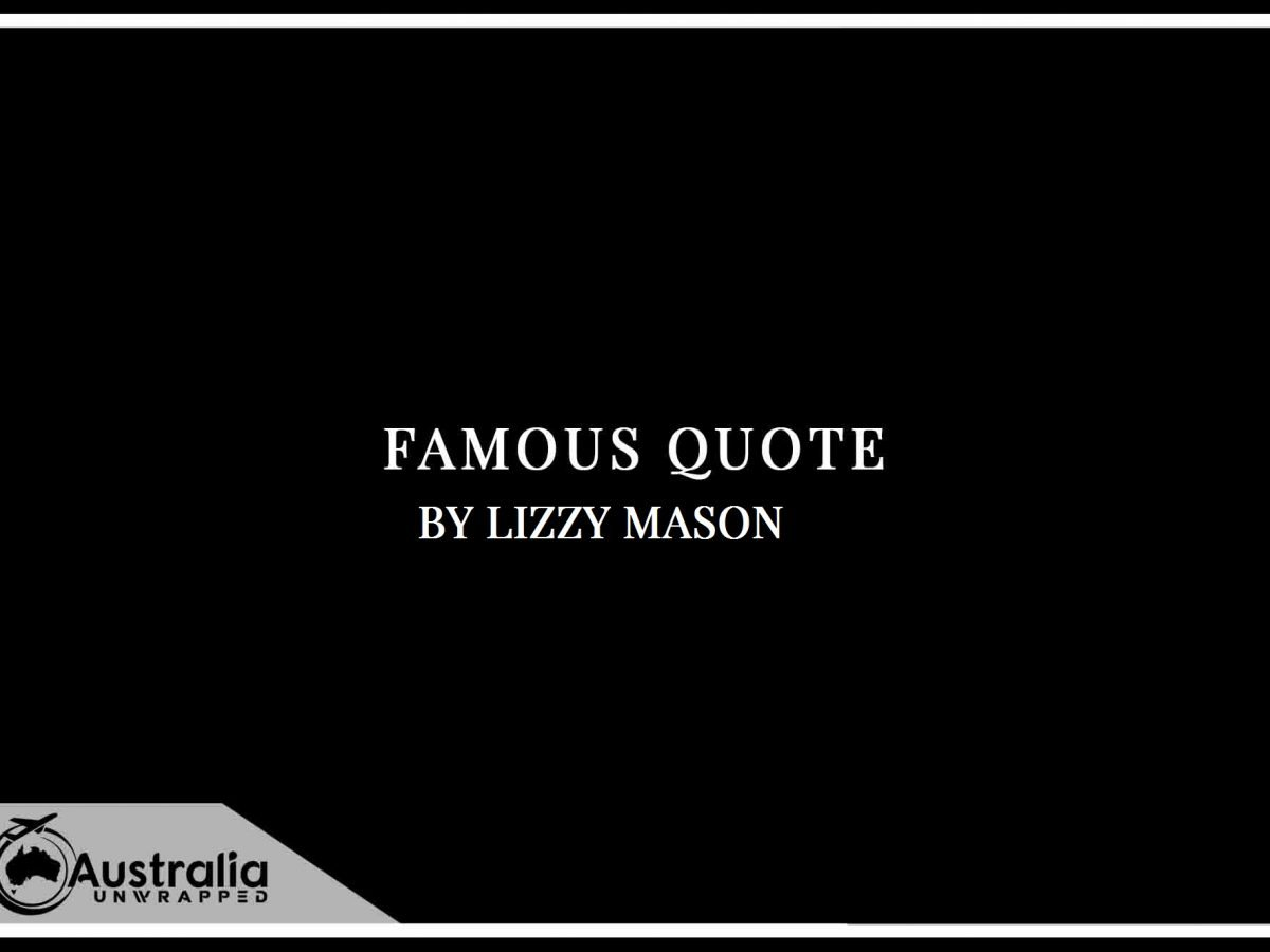 Lizzy Mason S Top 1 Popular And Famous Quotes Australia Unwrapped