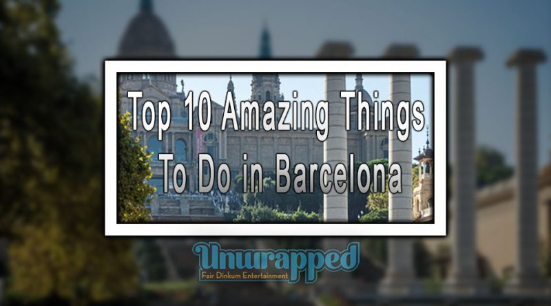 Top 10 Amazing Things To Do in Barcelona