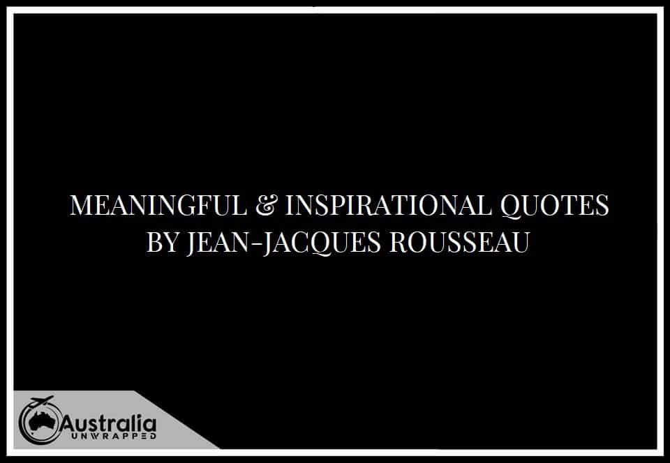 MEANINGFUL & INSPIRATIONAL QUOTES BY JEAN-JACQUES ROUSSEAU