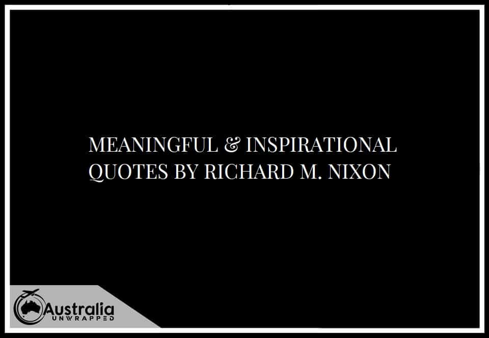 MEANINGFUL & INSPIRATIONAL QUOTES BY RICHARD M. NIXON