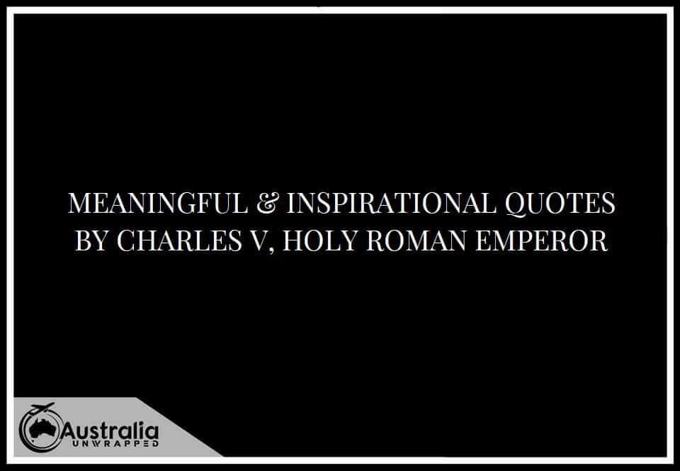 MEANINGFUL & INSPIRATIONAL QUOTES BY CHARLES V, HOLY ROMAN EMPEROR
