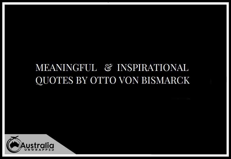 MEANINGFUL & INSPIRATIONAL QUOTES BY OTTO VON BISMARCK