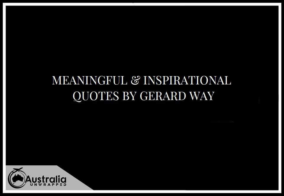 MEANINGFUL & INSPIRATIONAL QUOTES BY GERARD WAY