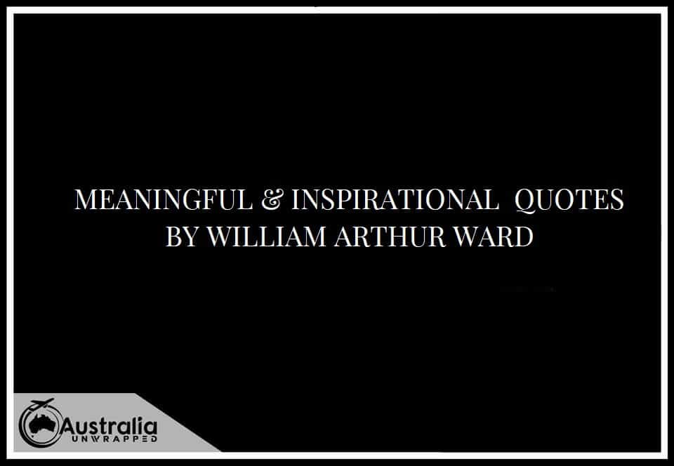 MEANINGFUL & INSPIRATIONAL QUOTES BY WILLIAM ARTHUR WARD