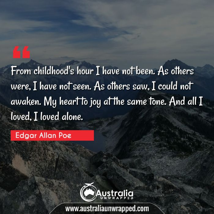 From childhood's hour I have not been. As others were, I have not seen. As others saw, I could not awaken. My heart to joy at the same tone. And all I loved, I loved alone.