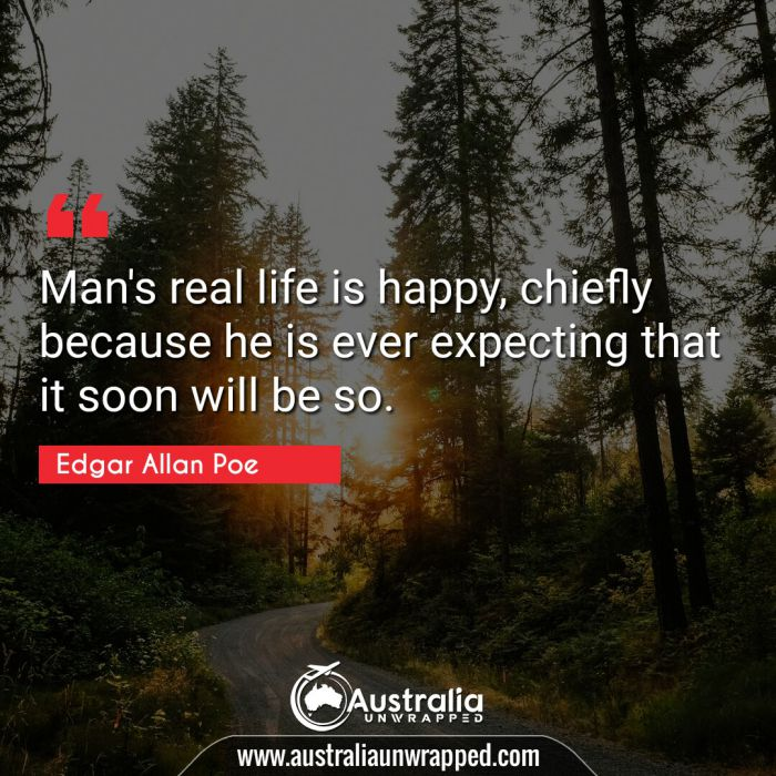 Man's real life is happy, chiefly because he is ever expecting that it soon will be so.