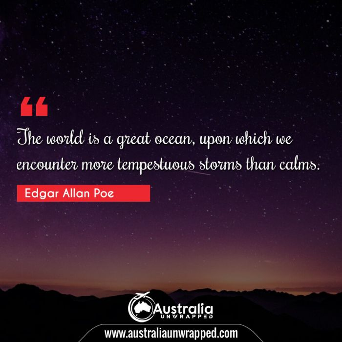 The world is a great ocean, upon which we encounter more tempestuous storms than calms.