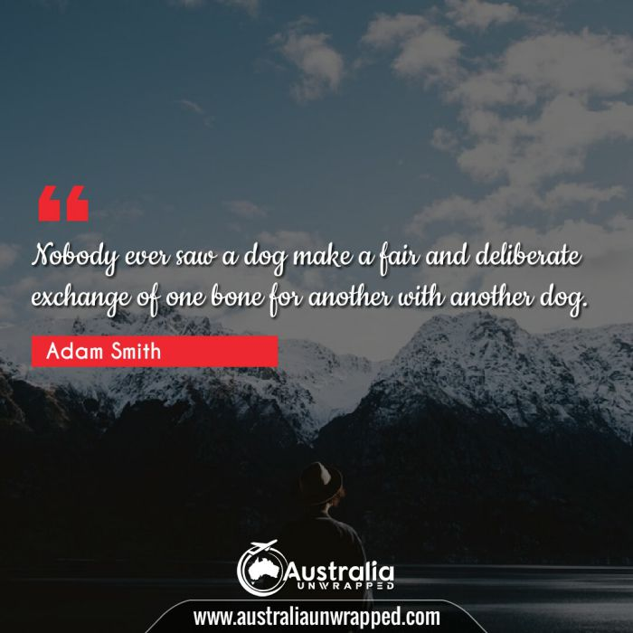 Nobody ever saw a dog make a fair and deliberate exchange of one bone for another with another dog.