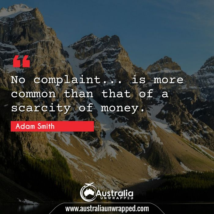 No complaint… is more common than that of a scarcity of money.
