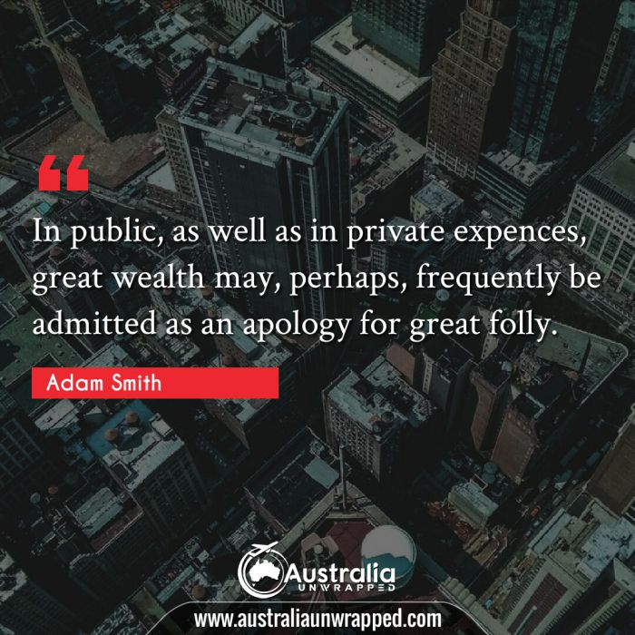 In public, as well as in private expences, great wealth may, perhaps, frequently be admitted as an apology for great folly.