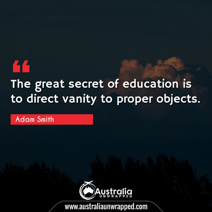 The great secret of education is to direct vanity to proper objects.