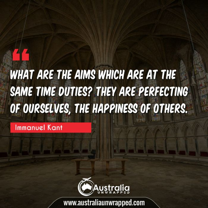 What are the aims which are at the same time duties? They are perfecting of ourselves, the happiness of others.