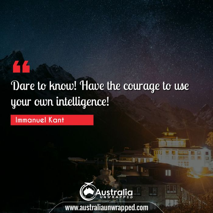 Dare to know! Have the courage to use your own intelligence!