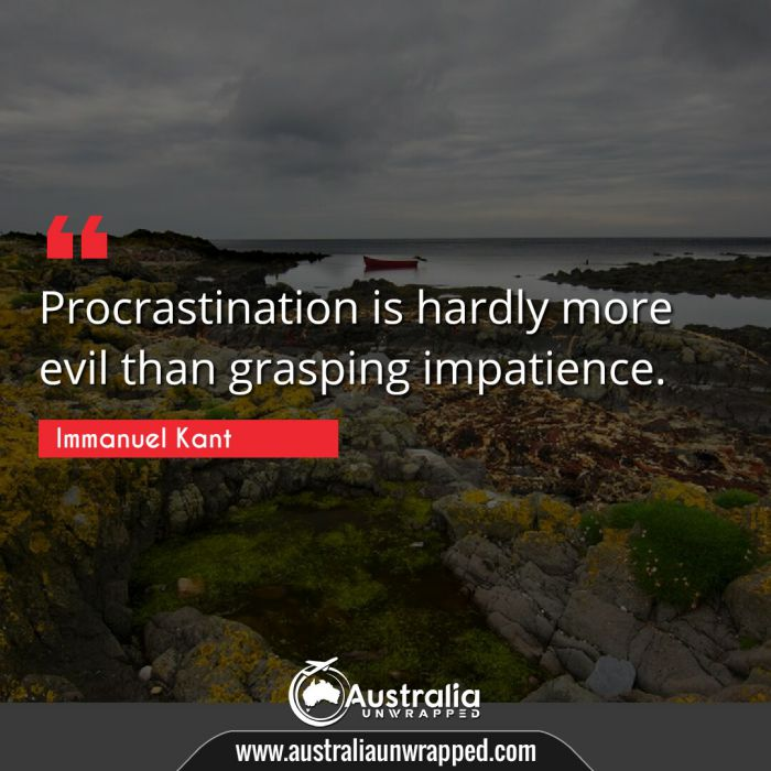 Procrastination is hardly more evil than grasping impatience.