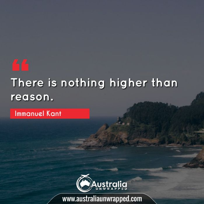 There is nothing higher than reason.