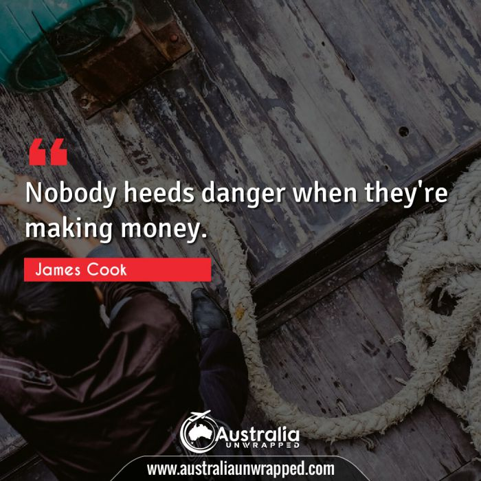 Nobody heeds danger when they're making money.