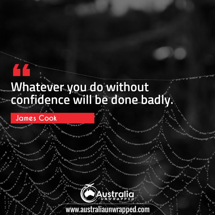 Whatever you do without confidence will be done badly.