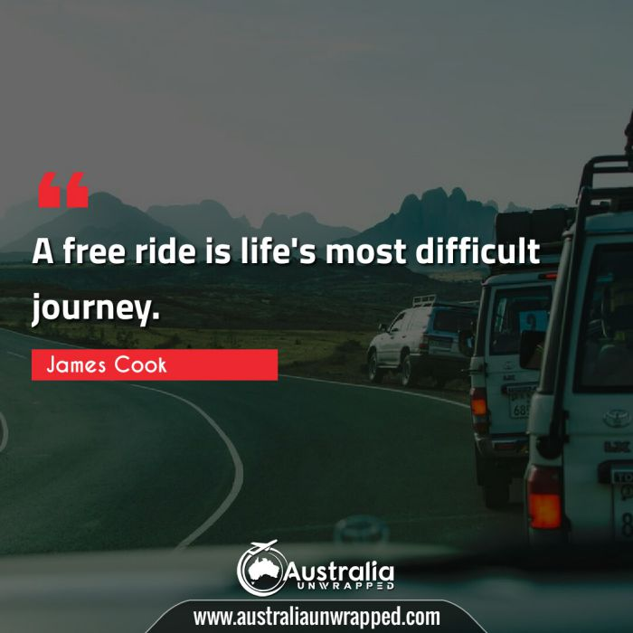 A free ride is life's most difficult journey.