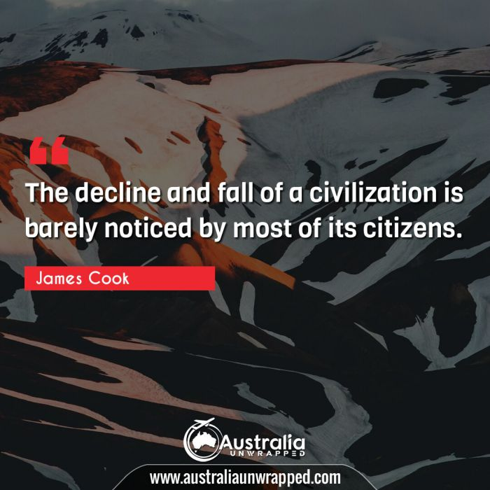 The decline and fall of a civilization is barely noticed by most of its citizens.