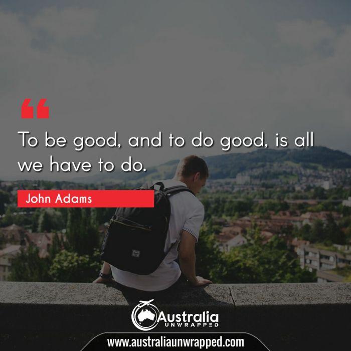 To be good, and to do good, is all we have to do.