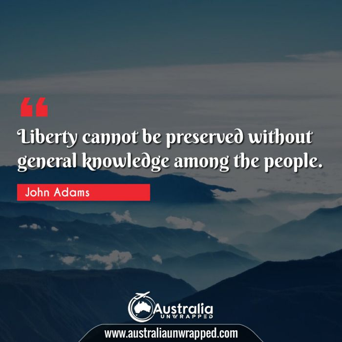 Liberty cannot be preserved without general knowledge among the people.
