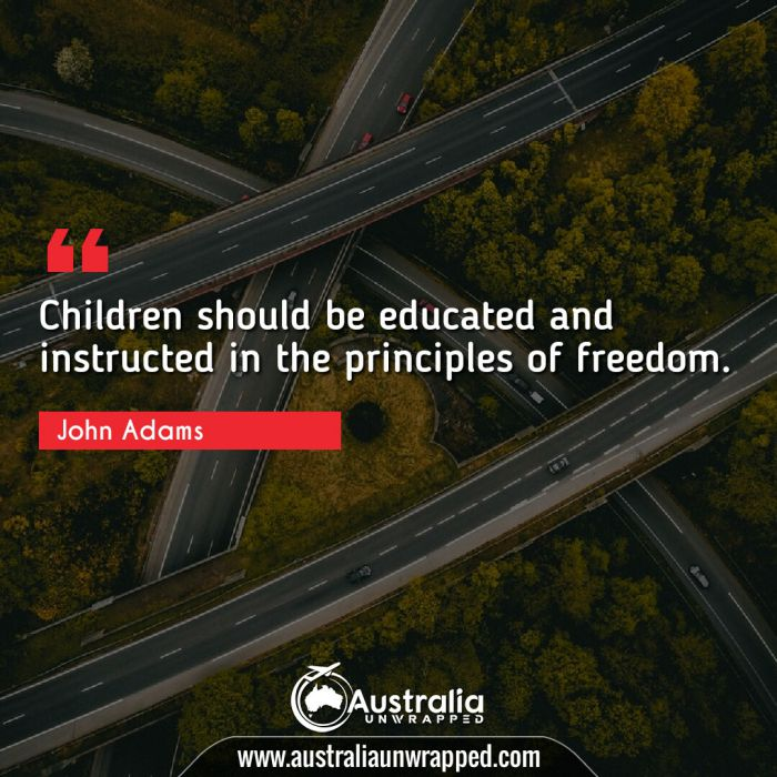 Children should be educated and instructed in the principles of freedom.
