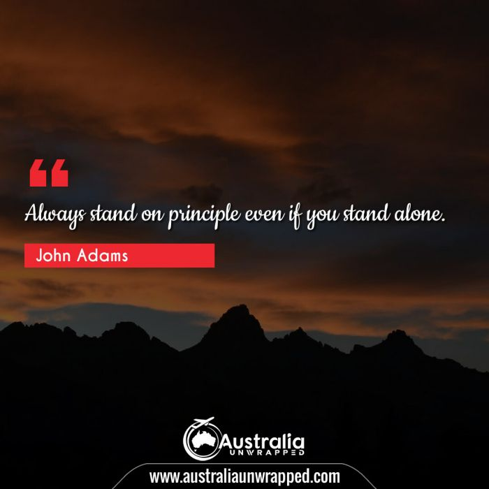 Always stand on principle even if you stand alone.