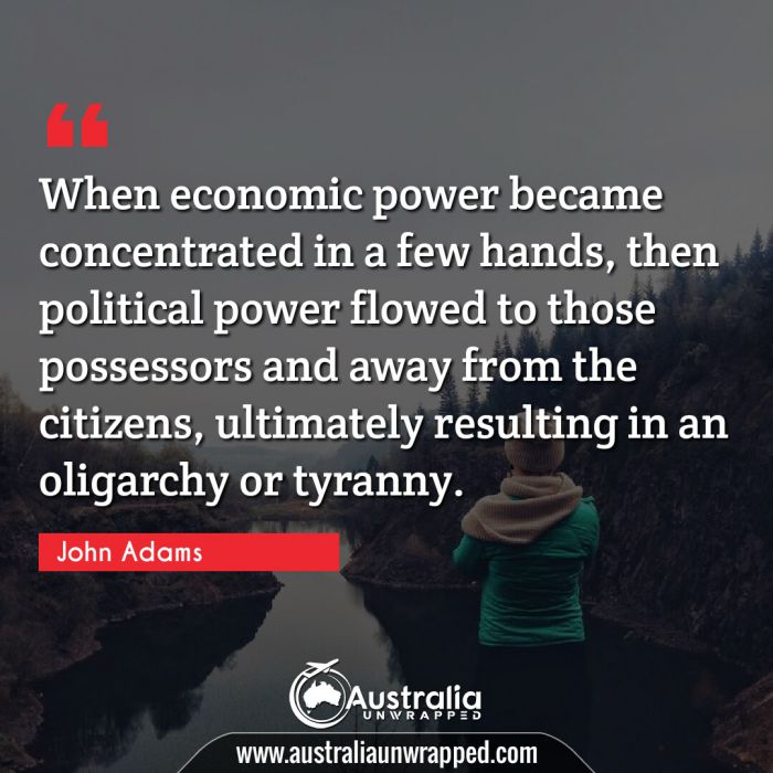 When economic power became concentrated in a few hands, then political power flowed to those possessors and away from the citizens, ultimately resulting in an oligarchy or tyranny.