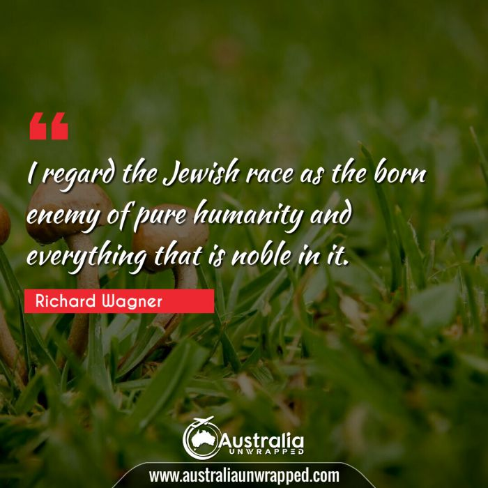 I regard the Jewish race as the born enemy of pure humanity and everything that is noble in it.