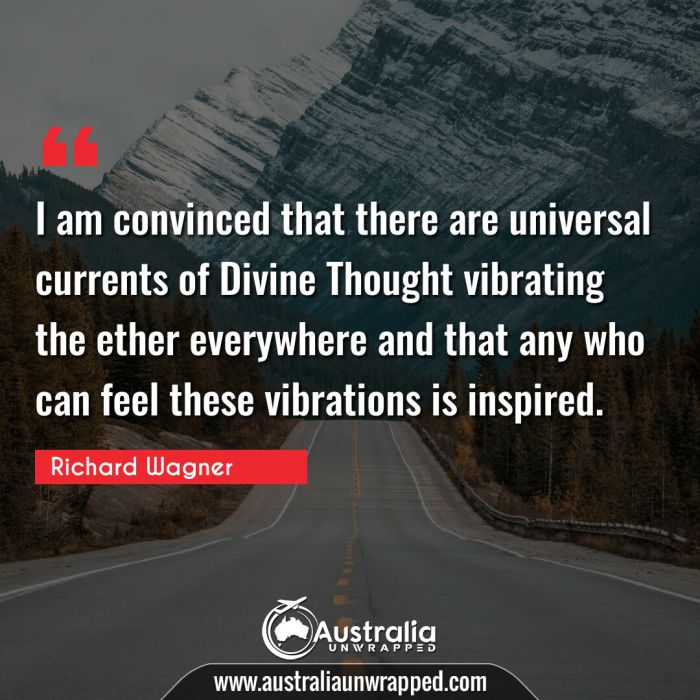 I am convinced that there are universal currents of Divine Thought vibrating the ether everywhere and that any who can feel these vibrations is inspired.
