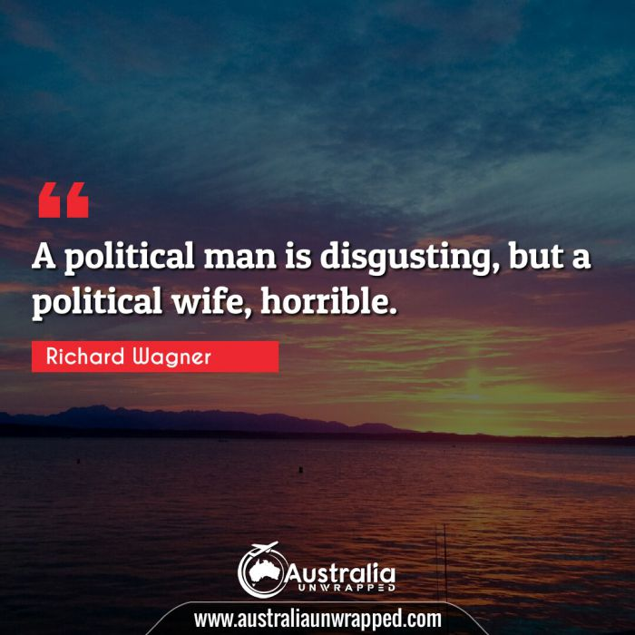 A political man is disgusting, but a political wife, horrible.