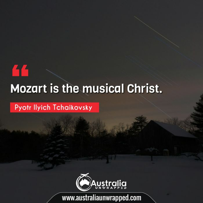 Mozart is the musical Christ.