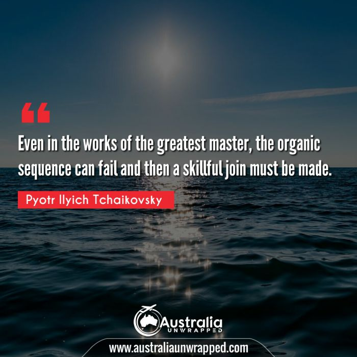 Even in the works of the greatest master, the organic sequence can fail and then a skillful join must be made. Even in the works of the greatest master, the organic sequence can fail and then a skillful join must be made.