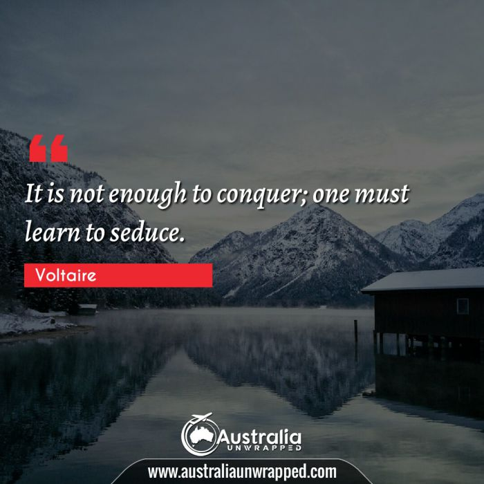 It is not enough to conquer; one must learn to seduce.