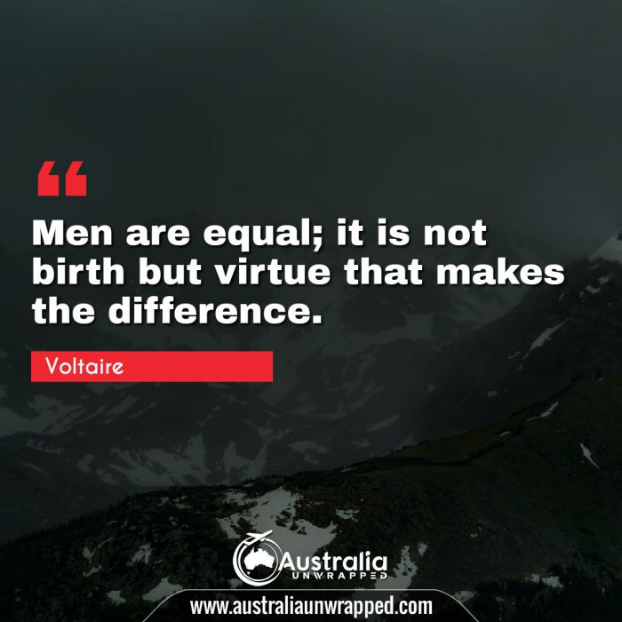 Men are equal; it is not birth but virtue that makes the difference.