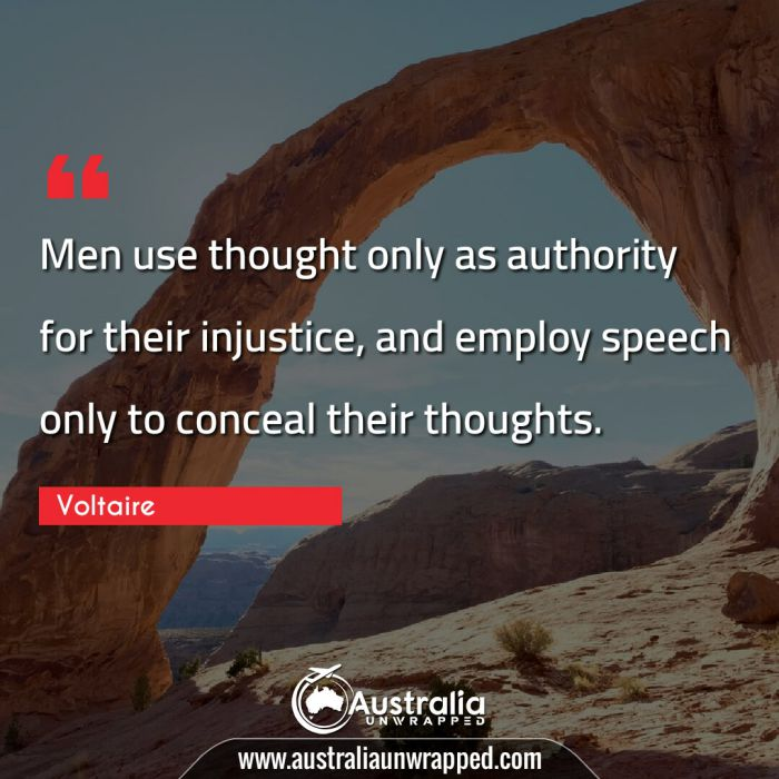 Men use thought only as authority for their injustice, and employ speech only to conceal their thoughts.