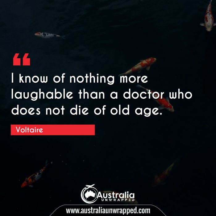 I know of nothing more laughable than a doctor who does not die of old age.