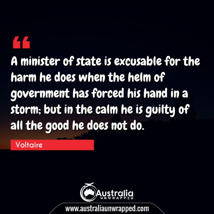 A minister of state is excusable for the harm he does when the helm of government has forced his hand in a storm; but in the calm he is guilty of all the good he does not do.