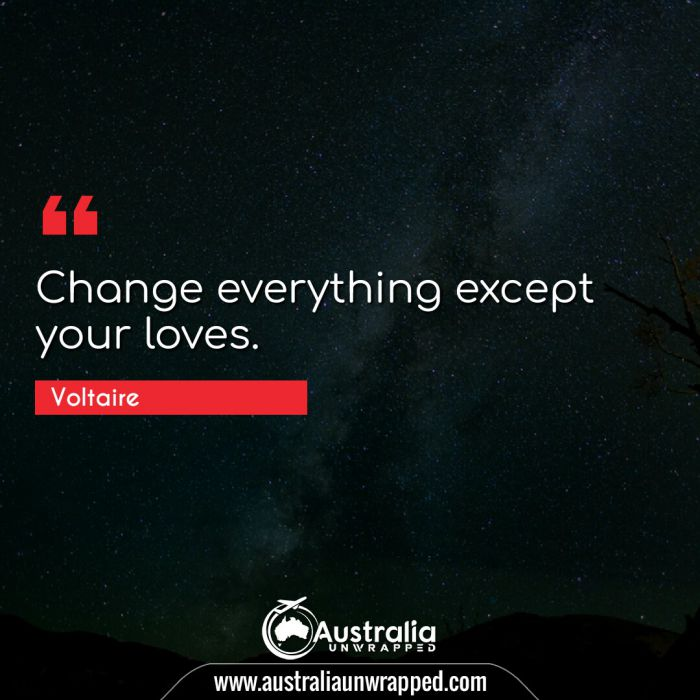 Change everything except your loves.
